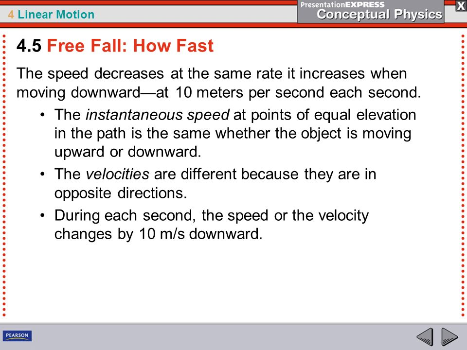 4 Linear Motion The speed decreases at the same rate it increases when moving downwardat 10 meters per second each second. The instantaneous speed at