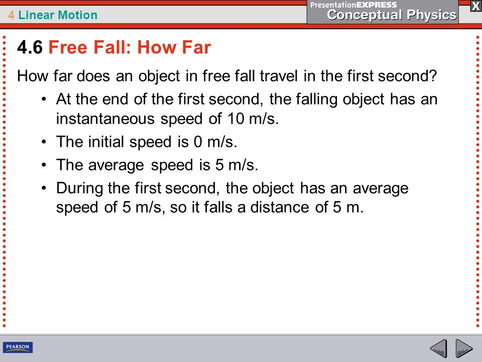 4 Linear Motion How far does an object in free fall travel in the first second? At the end of the first second, the falling object has an instantaneou