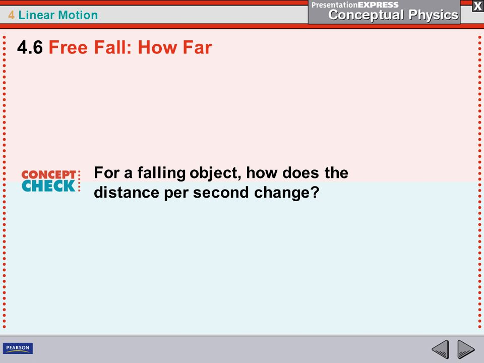 4 Linear Motion For a falling object, how does the distance per second change? 4.6 Free Fall: How Far