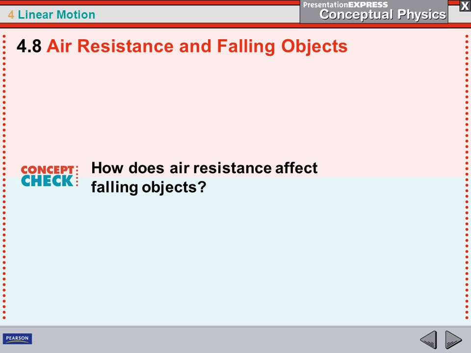4 Linear Motion How does air resistance affect falling objects? 4.8 Air Resistance and Falling Objects