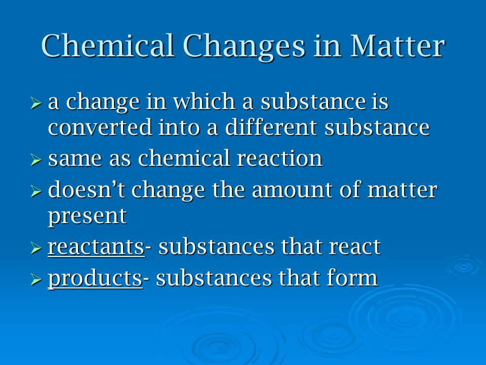 Chemical Changes in Matter a change in which a substance is converted into a different substance a change in which a substance is converted into a dif
