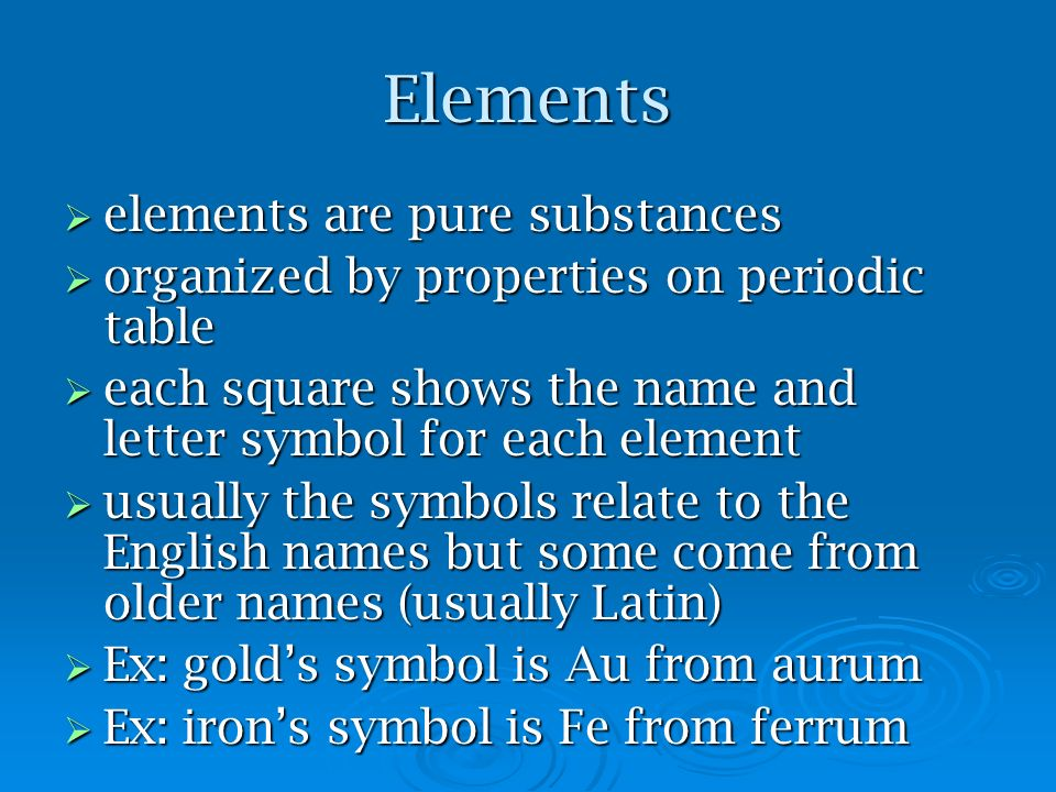 Elements elements are pure substances elements are pure substances organized by properties on periodic table organized by properties on periodic table
