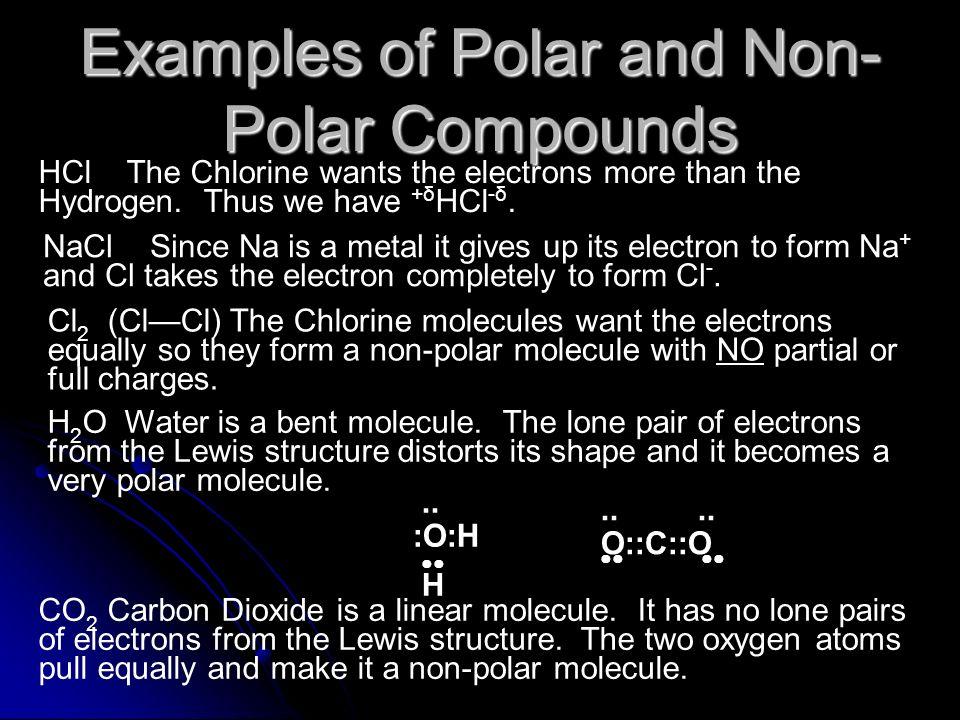 Examples of Polar and Non- Polar Compounds H 2 O Water is a bent molecule.