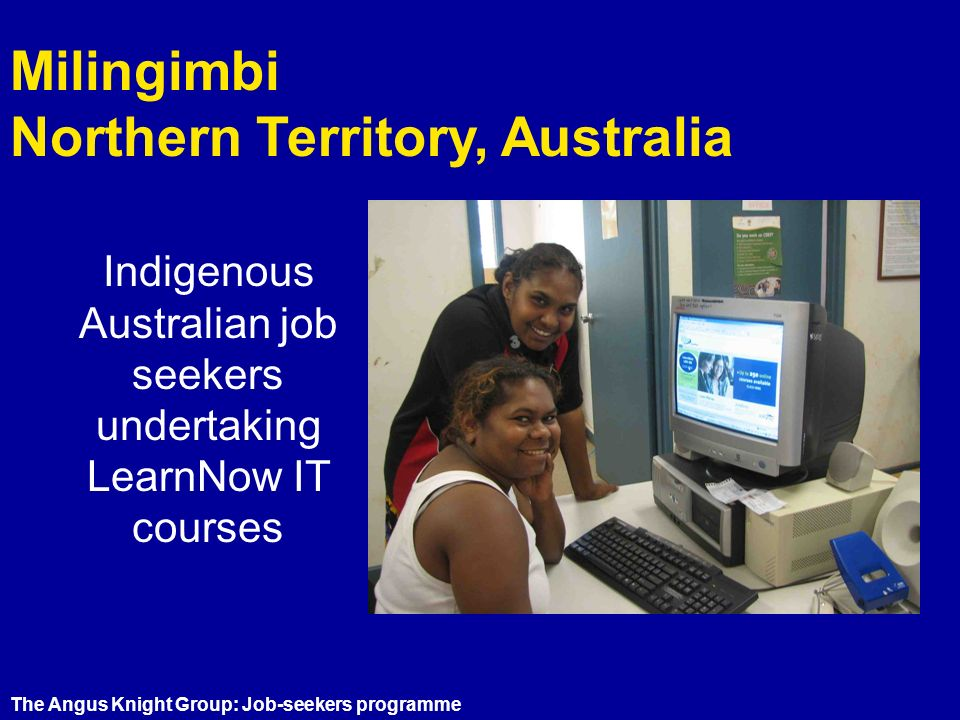 Indigenous Australian job seekers undertaking LearnNow IT courses Milingimbi Northern Territory, Australia The Angus Knight Group: Job-seekers programme