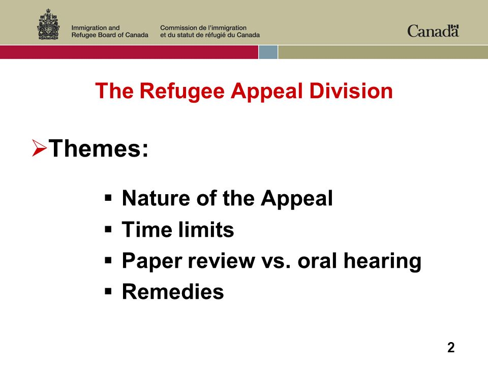 2 The Refugee Appeal Division Themes: Nature of the Appeal Time limits Paper review vs.