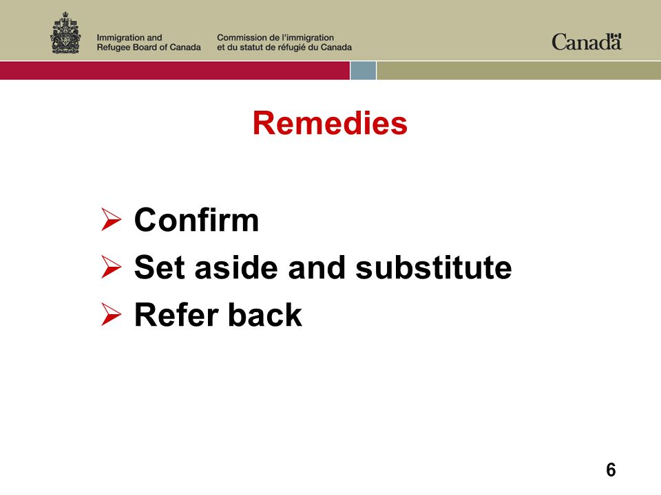 6 Remedies Confirm Set aside and substitute Refer back