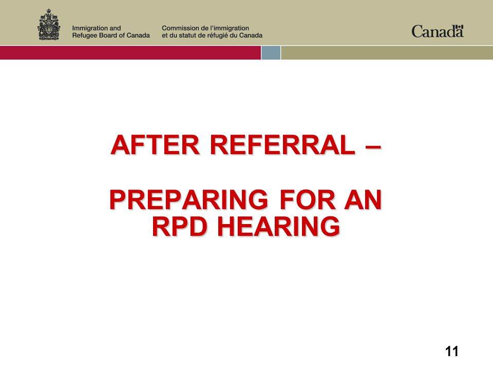 11 AFTER REFERRAL – PREPARING FOR AN RPD HEARING