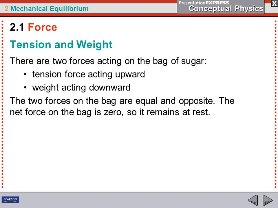 2 Mechanical Equilibrium Tension and Weight There are two forces acting on the bag of sugar: tension force acting upward weight acting downward The tw