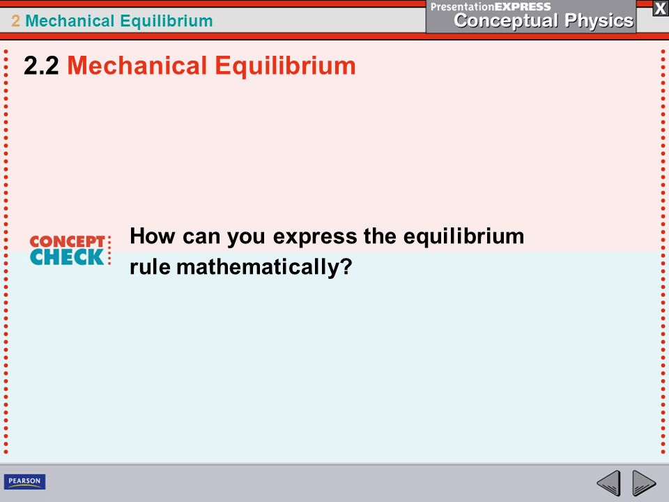 2 Mechanical Equilibrium How can you express the equilibrium rule mathematically? 2.2 Mechanical Equilibrium