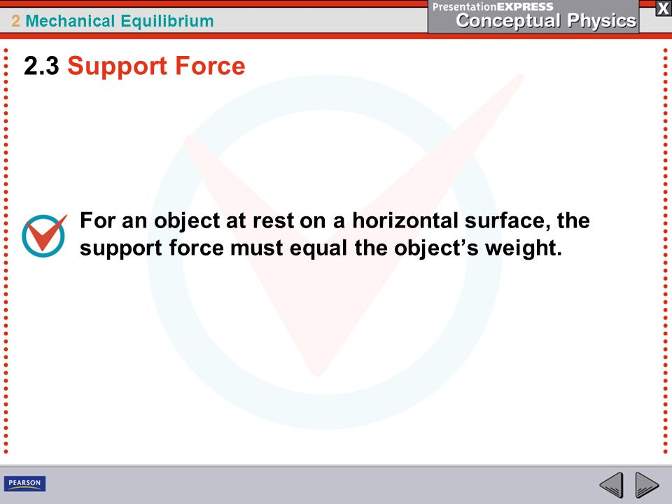2 Mechanical Equilibrium For an object at rest on a horizontal surface, the support force must equal the objects weight. 2.3 Support Force