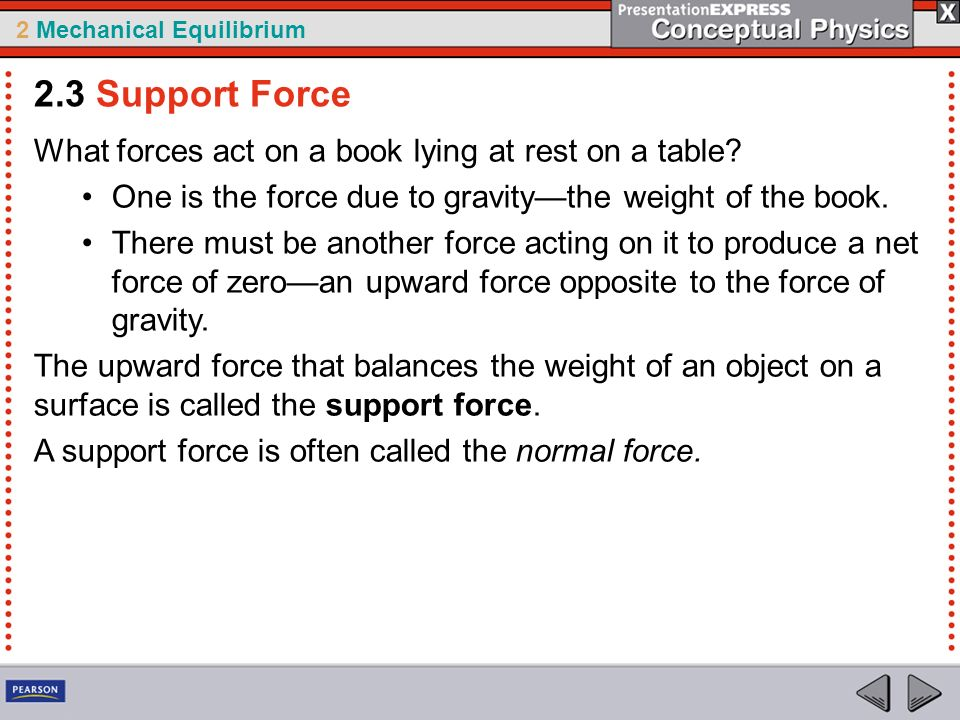 2 Mechanical Equilibrium What forces act on a book lying at rest on a table? One is the force due to gravitythe weight of the book. There must be anot
