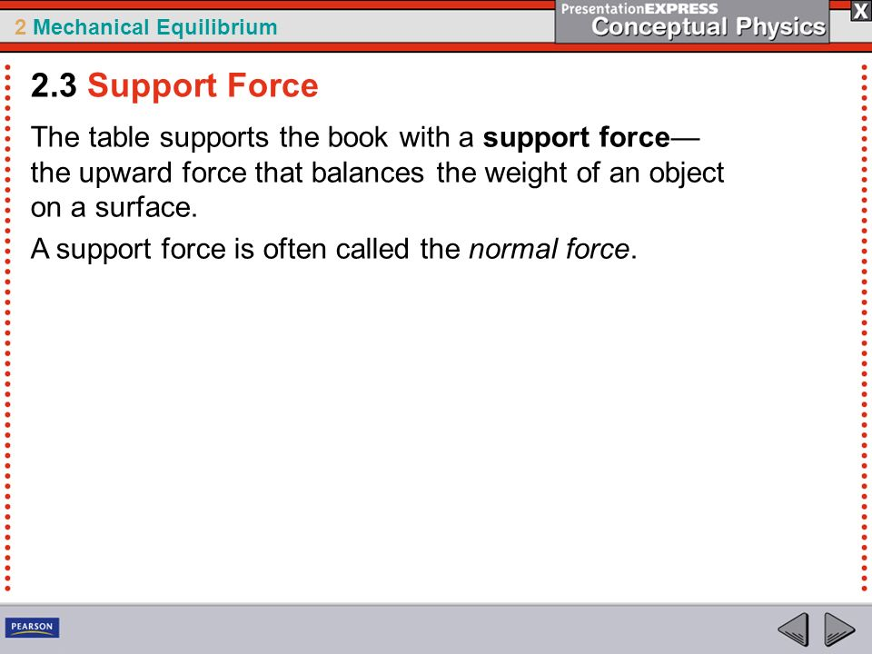 2 Mechanical Equilibrium The table supports the book with a support force the upward force that balances the weight of an object on a surface. A suppo