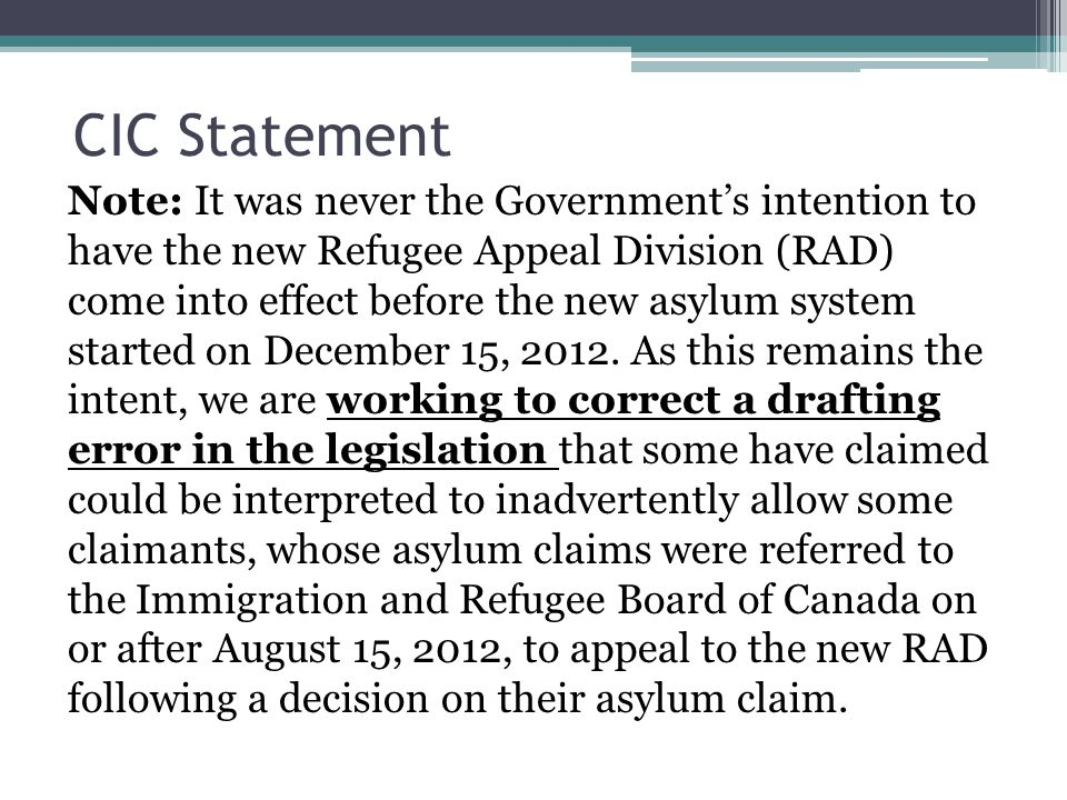 CIC Statement Note: It was never the Governments intention to have the new Refugee Appeal Division (RAD) come into effect before the new asylum system started on December 15, 2012.
