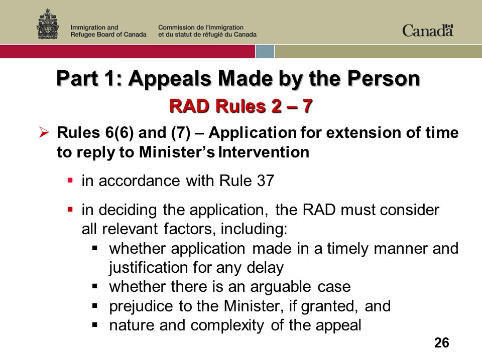 26 Part 1: Appeals Made by the Person RAD Rules 2 – 7 Rules 6(6) and (7) – Application for extension of time to reply to Ministers Intervention in acc