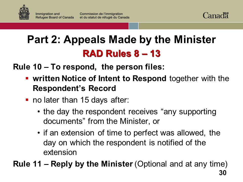 30 Part 2: Appeals Made by the Minister RAD Rules 8 – 13 Rule 10 – To respond, the person files: written Notice of Intent to Respond together with the