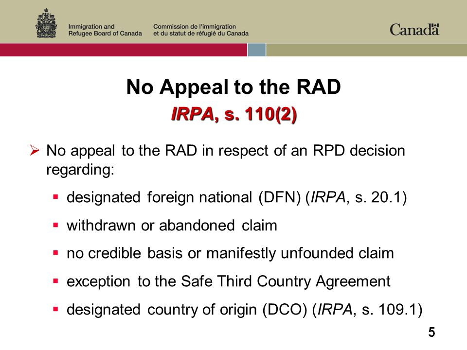 5 No Appeal to the RAD IRPA, s. 110(2) No appeal to the RAD in respect of an RPD decision regarding: designated foreign national (DFN) (IRPA, s. 20.1)