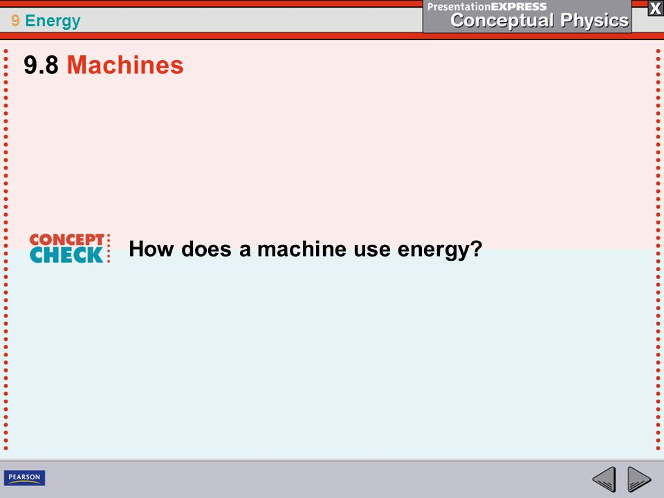 9 Energy How does a machine use energy? 9.8 Machines