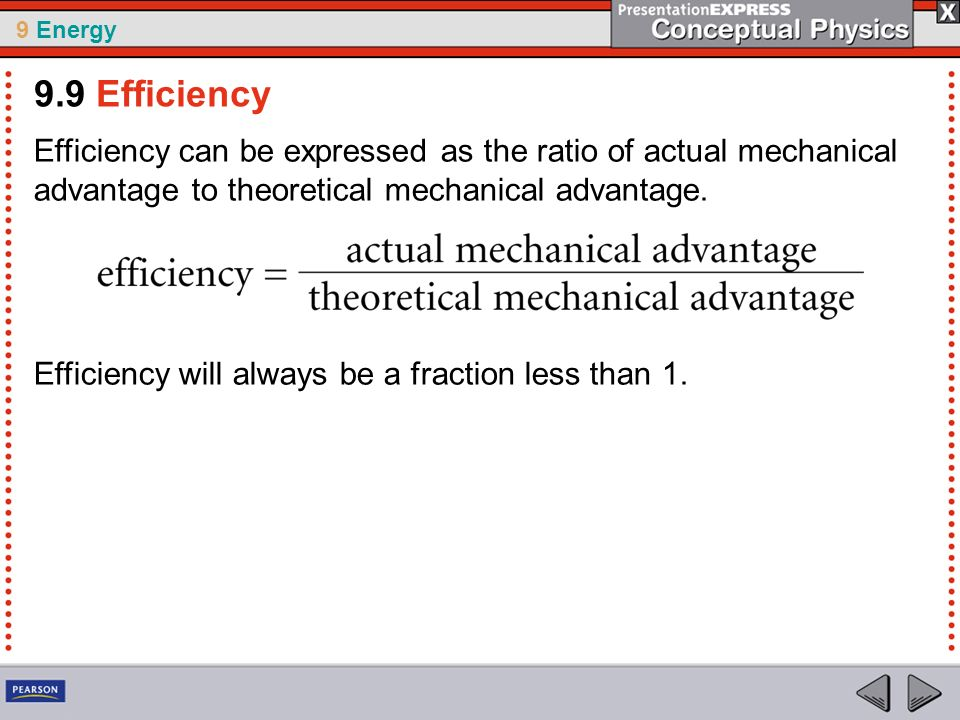 9 Energy Efficiency can be expressed as the ratio of actual mechanical advantage to theoretical mechanical advantage. Efficiency will always be a frac