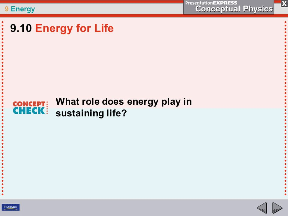 9 Energy What role does energy play in sustaining life? 9.10 Energy for Life