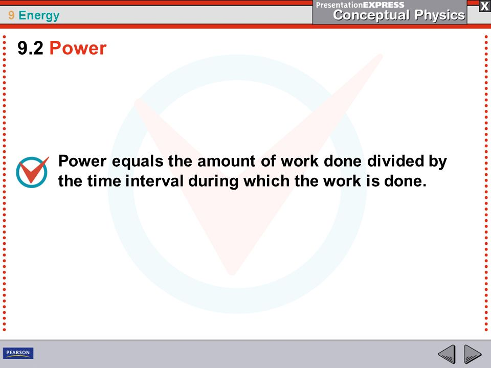 9 Energy Power equals the amount of work done divided by the time interval during which the work is done. 9.2 Power