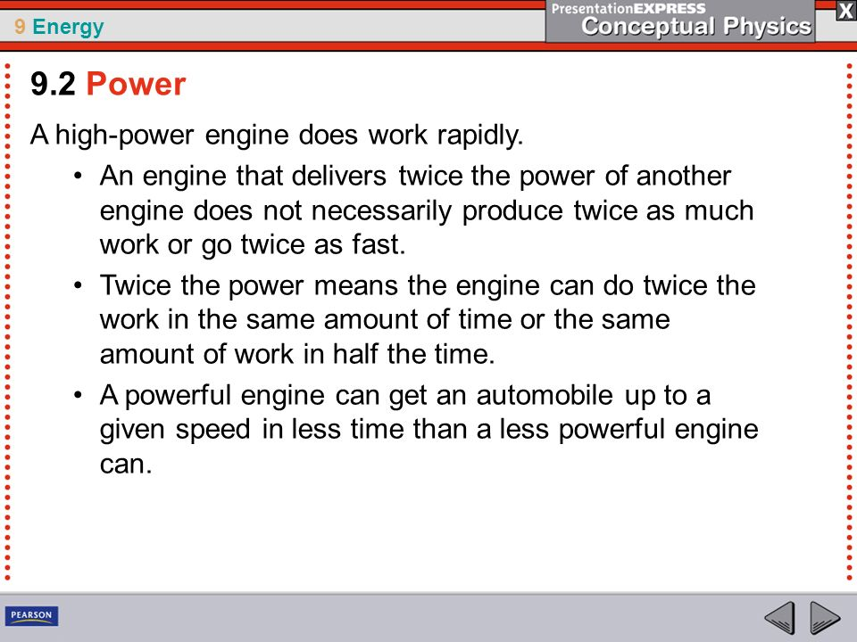 9 Energy A high-power engine does work rapidly. An engine that delivers twice the power of another engine does not necessarily produce twice as much w