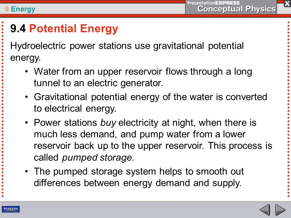 9 Energy Hydroelectric power stations use gravitational potential energy. Water from an upper reservoir flows through a long tunnel to an electric gen