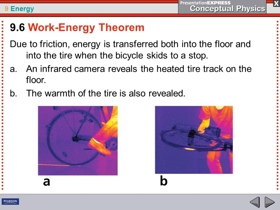 9 Energy Due to friction, energy is transferred both into the floor and into the tire when the bicycle skids to a stop. a.An infrared camera reveals t