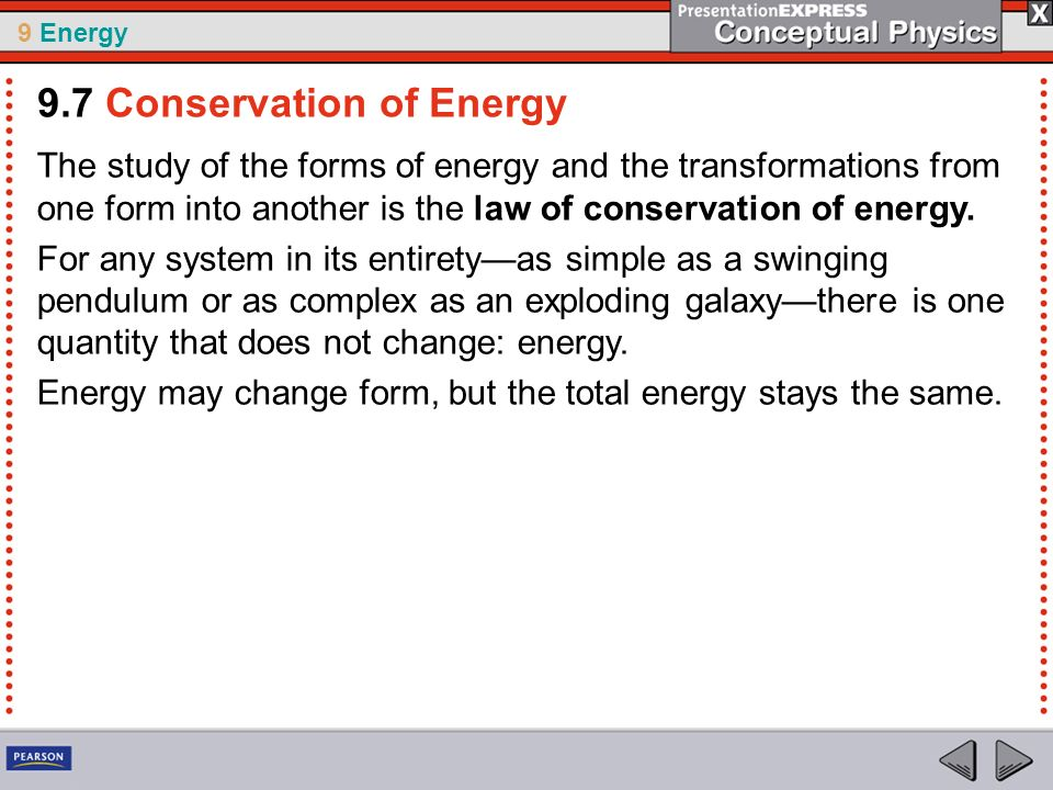 9 Energy The study of the forms of energy and the transformations from one form into another is the law of conservation of energy. For any system in i