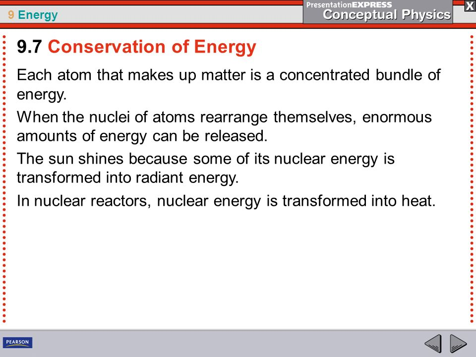 9 Energy Each atom that makes up matter is a concentrated bundle of energy. When the nuclei of atoms rearrange themselves, enormous amounts of energy