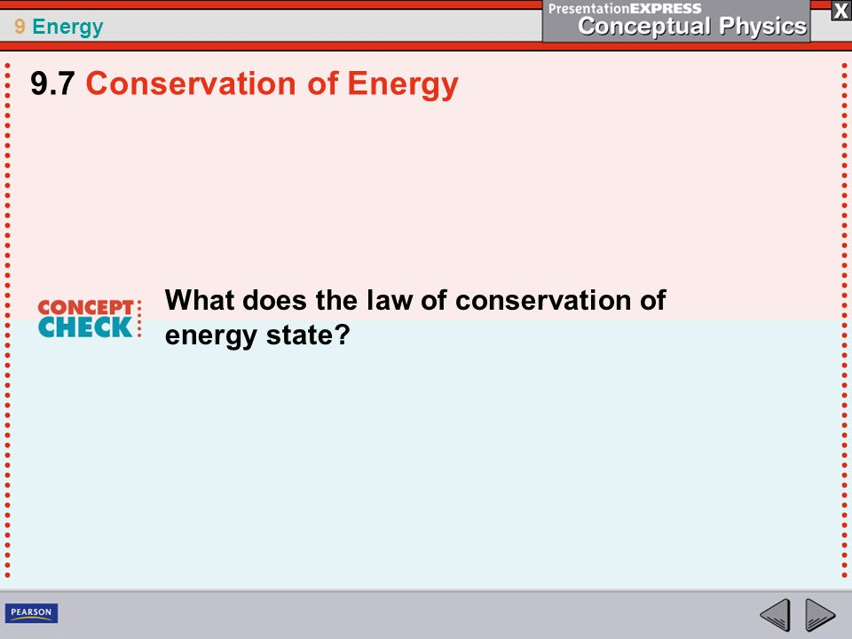 9 Energy What does the law of conservation of energy state? 9.7 Conservation of Energy