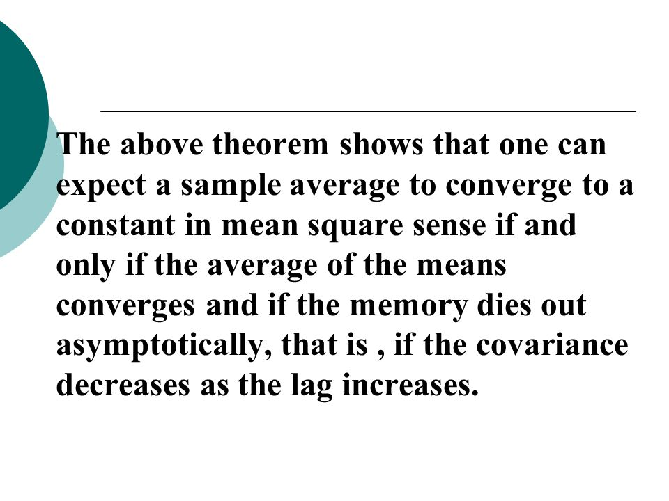 The above theorem shows that one can expect a sample average to converge to a constant in mean square sense if and only if the average of the means co