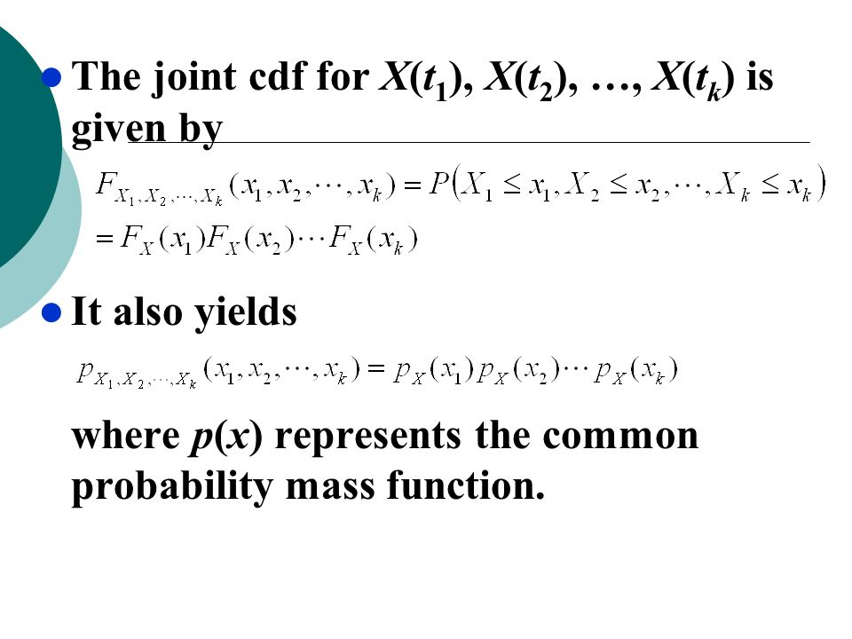 The joint cdf for X(t 1 ), X(t 2 ), …, X(t k ) is given by It also yields where p(x) represents the common probability mass function.