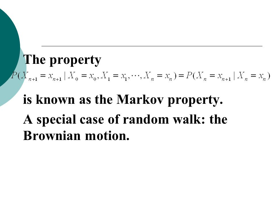 The property is known as the Markov property. A special case of random walk: the Brownian motion.