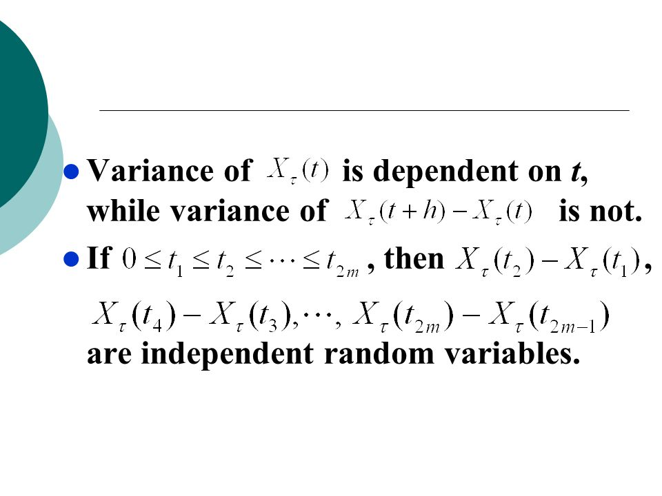 Variance of is dependent on t, while variance of is not. If, then, are independent random variables.