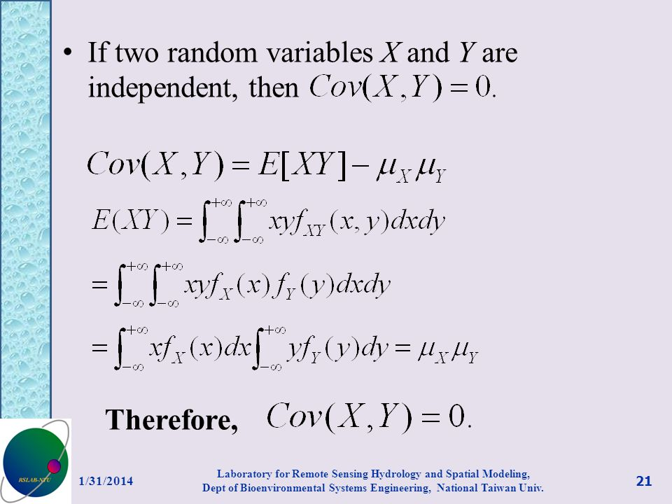 If two random variables X and Y are independent, then Therefore, 1/31/2014 21 Laboratory for Remote Sensing Hydrology and Spatial Modeling, Dept of Bi
