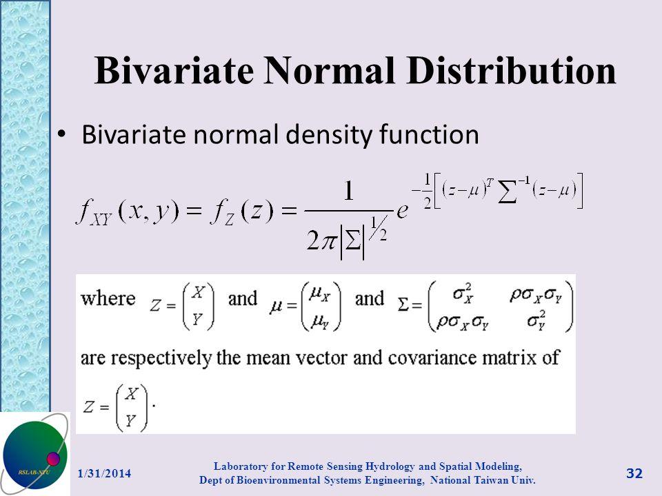Bivariate Normal Distribution Bivariate normal density function 1/31/2014 32 Laboratory for Remote Sensing Hydrology and Spatial Modeling, Dept of Bio