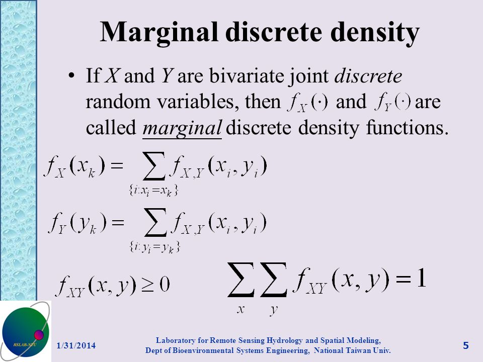 Marginal discrete density If X and Y are bivariate joint discrete random variables, then and are called marginal discrete density functions. 1/31/2014