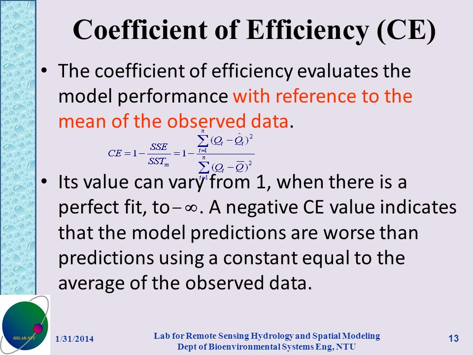 Coefficient of Efficiency (CE) The coefficient of efficiency evaluates the model performance with reference to the mean of the observed data.
