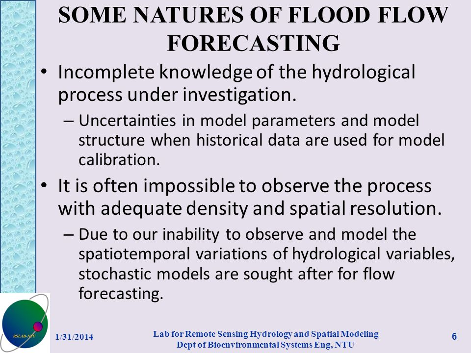 SOME NATURES OF FLOOD FLOW FORECASTING Incomplete knowledge of the hydrological process under investigation.