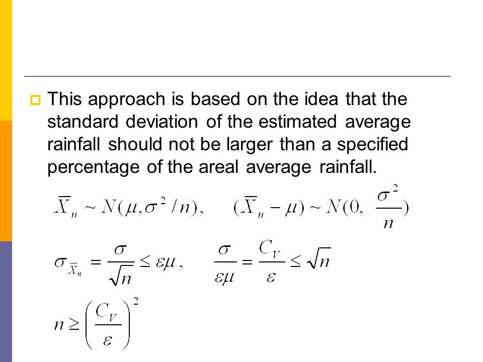 This approach is based on the idea that the standard deviation of the estimated average rainfall should not be larger than a specified percentage of t
