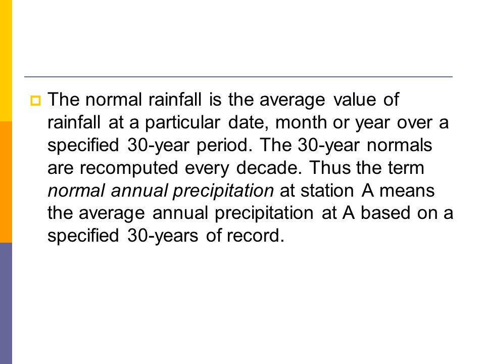 The normal rainfall is the average value of rainfall at a particular date, month or year over a specified 30-year period. The 30-year normals are reco