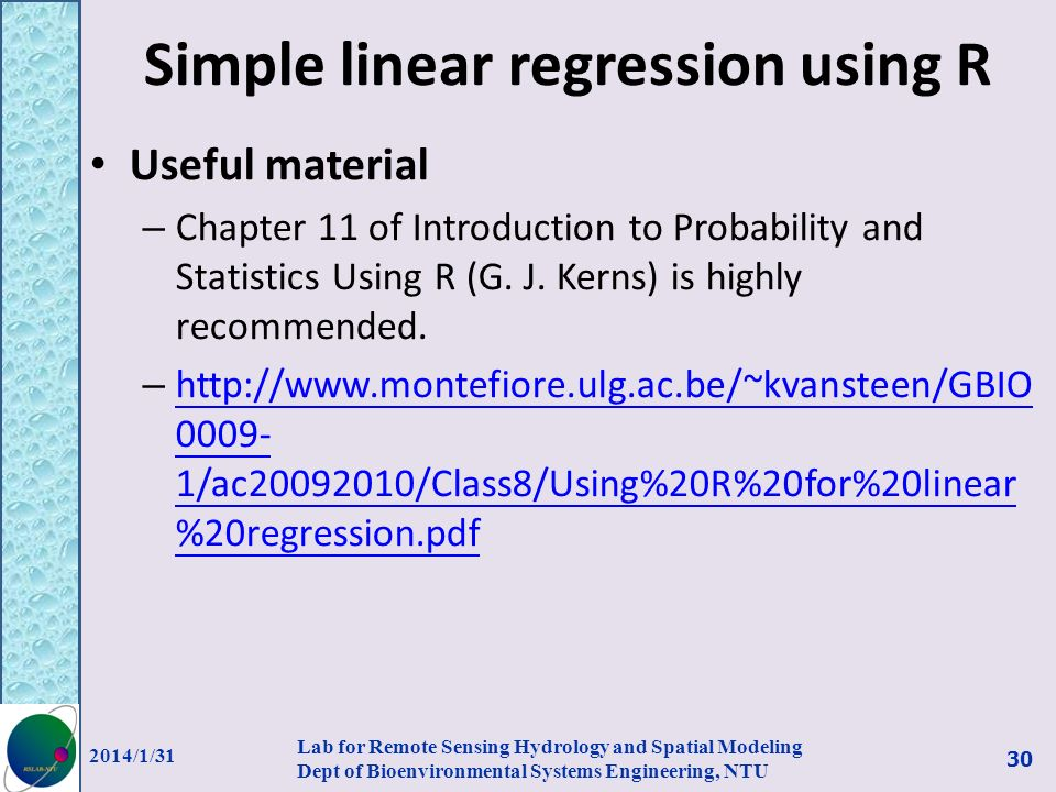 Simple linear regression using R Useful material – Chapter 11 of Introduction to Probability and Statistics Using R (G. J. Kerns) is highly recommende