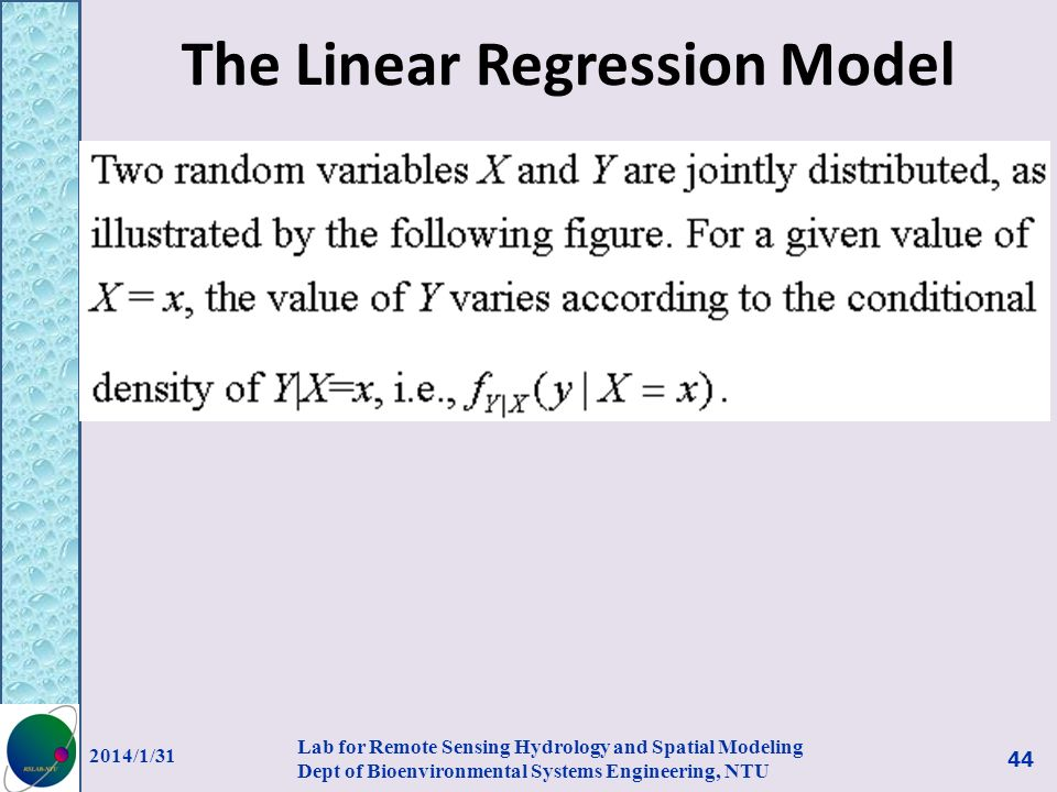 The Linear Regression Model 2014/1/31 Lab for Remote Sensing Hydrology and Spatial Modeling Dept of Bioenvironmental Systems Engineering, NTU 44