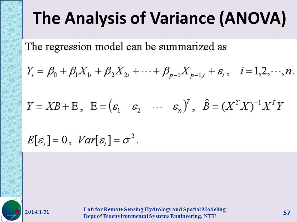 The Analysis of Variance (ANOVA) 2014/1/31 Lab for Remote Sensing Hydrology and Spatial Modeling Dept of Bioenvironmental Systems Engineering, NTU 57