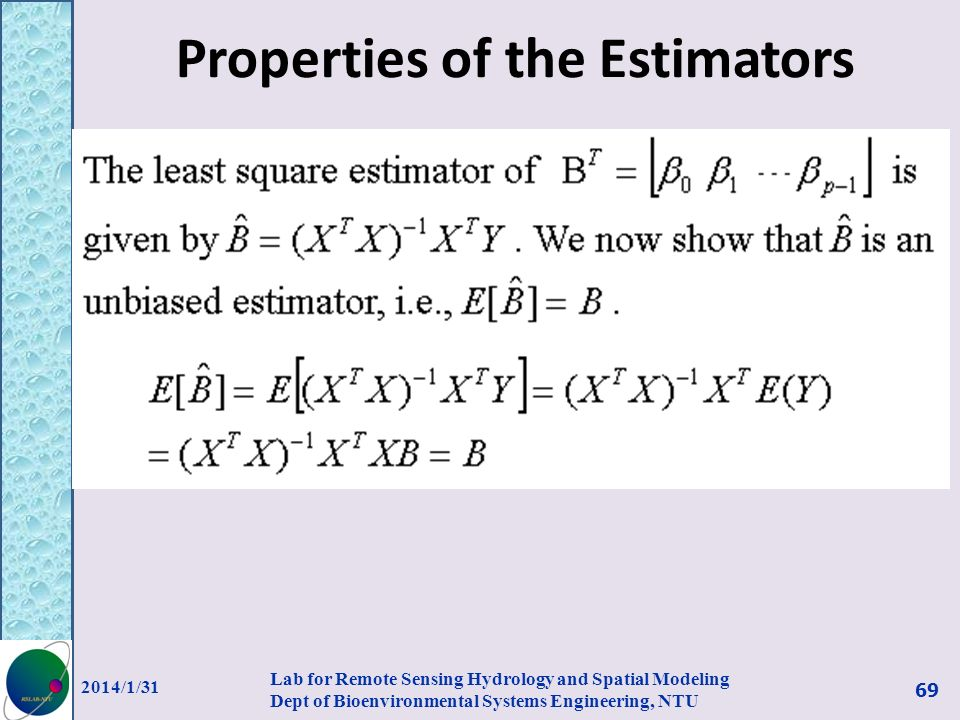 Properties of the Estimators 2014/1/31 Lab for Remote Sensing Hydrology and Spatial Modeling Dept of Bioenvironmental Systems Engineering, NTU 69