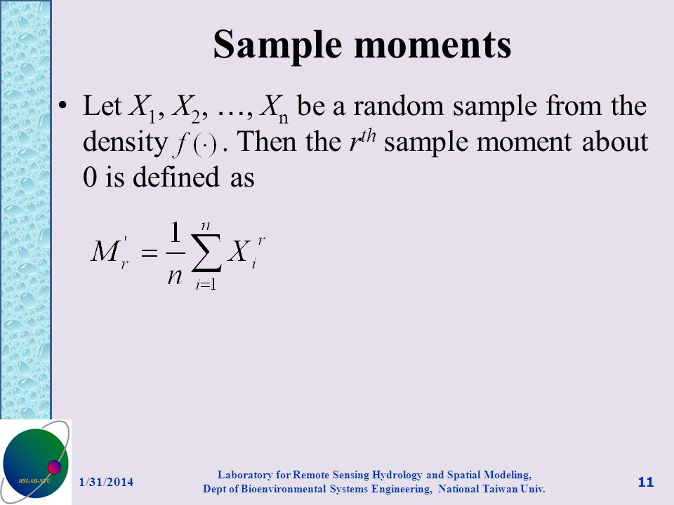 Sample moments Let X 1, X 2, …, X n be a random sample from the density. Then the r th sample moment about 0 is defined as 1/31/2014 11 Laboratory for