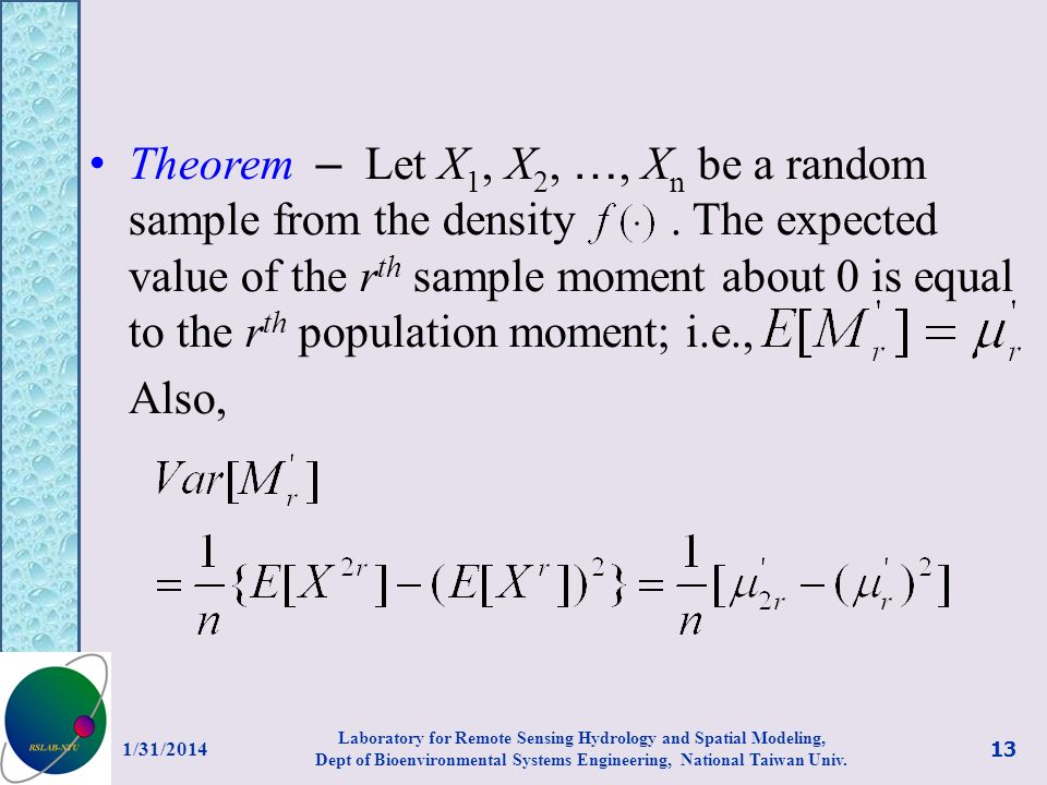 Theorem – Let X 1, X 2, …, X n be a random sample from the density. The expected value of the r th sample moment about 0 is equal to the r th populati