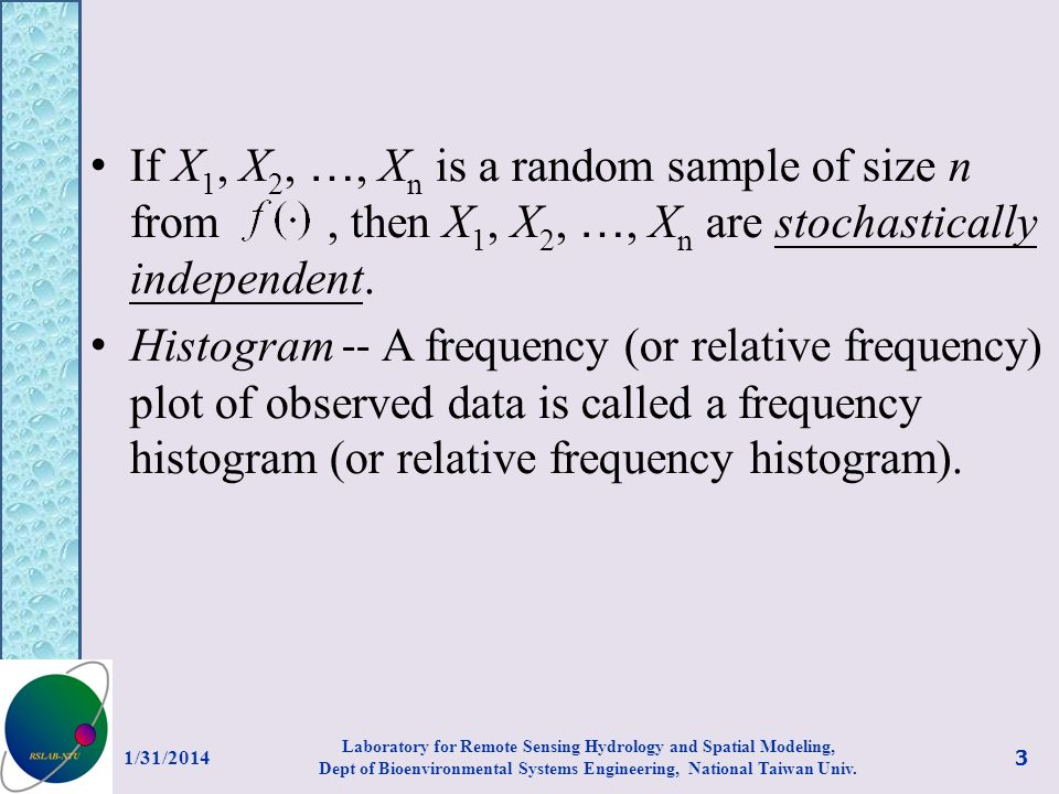 If X 1, X 2, …, X n is a random sample of size n from, then X 1, X 2, …, X n are stochastically independent. Histogram -- A frequency (or relative fre