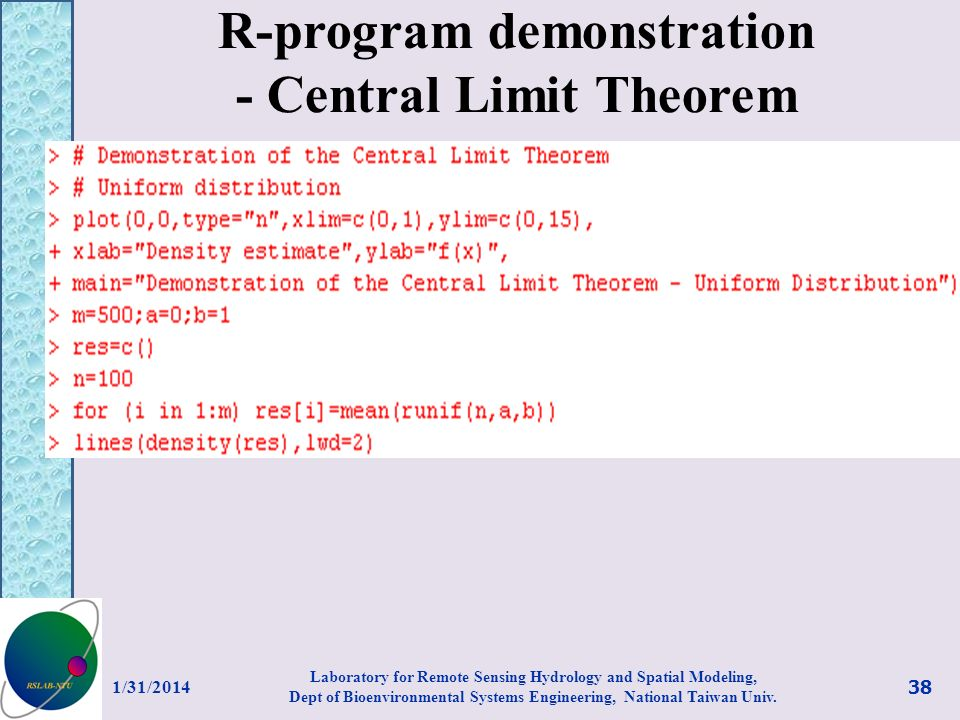 R-program demonstration - Central Limit Theorem 1/31/2014 38 Laboratory for Remote Sensing Hydrology and Spatial Modeling, Dept of Bioenvironmental Sy
