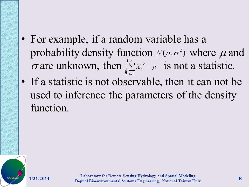 For example, if a random variable has a probability density function where and are unknown, then is not a statistic. If a statistic is not observable,